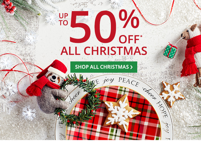 Up to 50% off* all Christmas