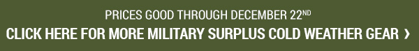 Prices good through December 22, 2017. Click for more Military Surplus Cold Weather Gear.