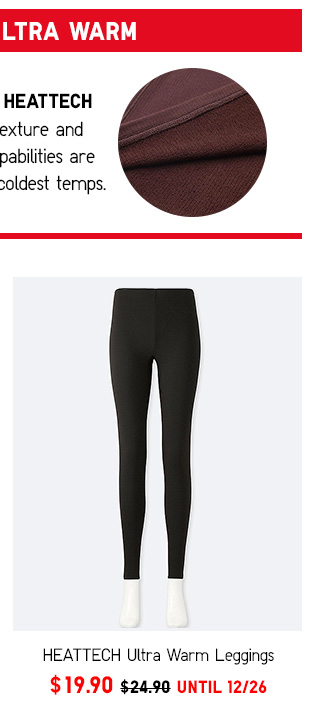 HEATTECH Ultra Warm Leggings  NOW $19.90  SHOP WOMEN'S ULTRA WARM HEATTECH