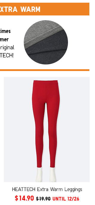 HEATTECH Extra Warm Leggings  NOW $14.90  SHOP WOMEN'S EXTRA WARM HEATTECH