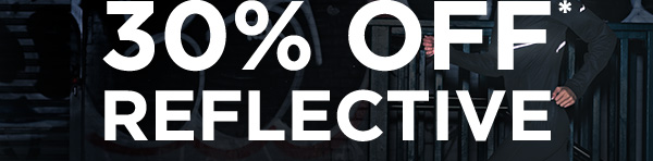 30% OFF* REFLECTIVE