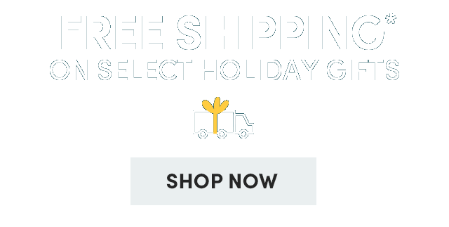 Free Shipping* On Select Holiday Gifts