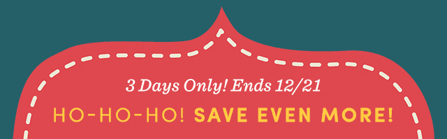 3 Days Only! Ends 12/21!