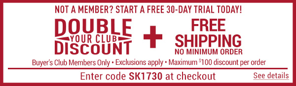 Sportsman's Guide's Buyer's Club Members Only - Double Your Club Discount + Free Shipping No Minimum Order! Enter coupon code SK1730 at check-out. *Exclusions apply, see details.