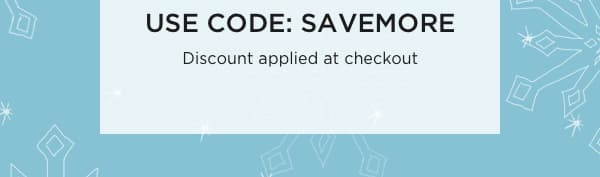 Use Code: SAVEMORE