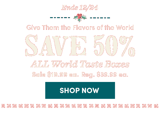 Ends 12/24! Save 50% All World Taste Boxes