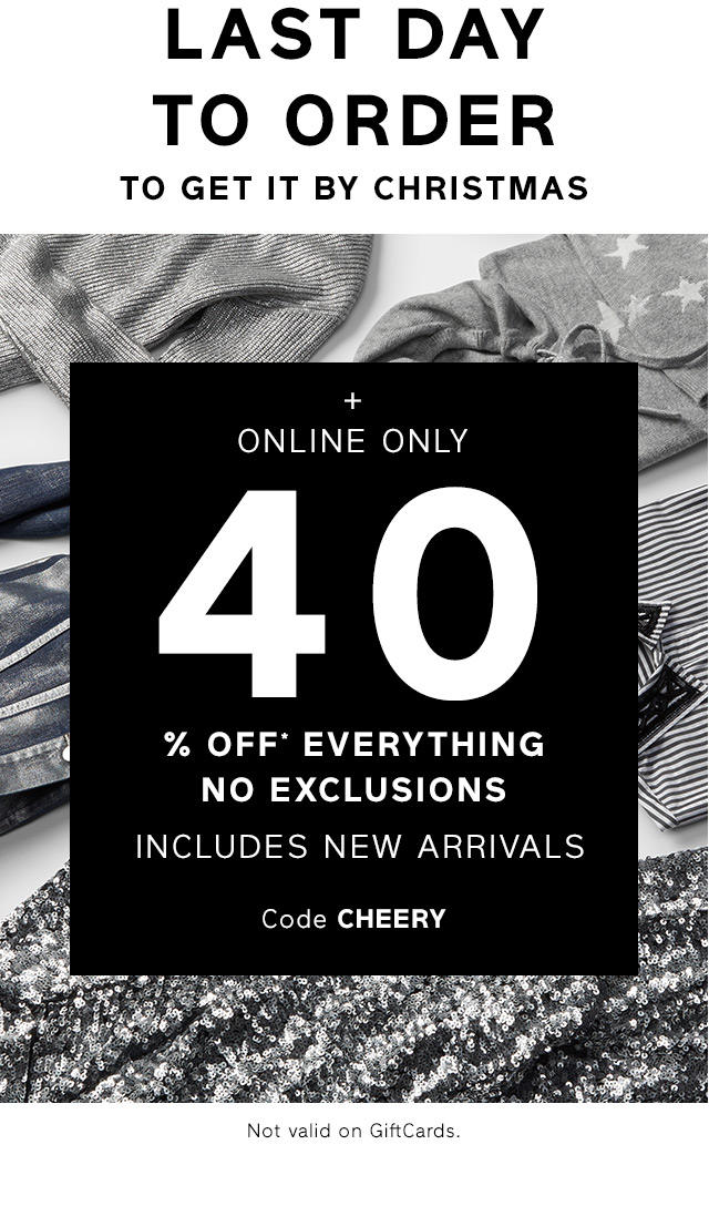 LAST DAY TO ORDER | ONLINE ONLY 40% OFF* EVERYTHING