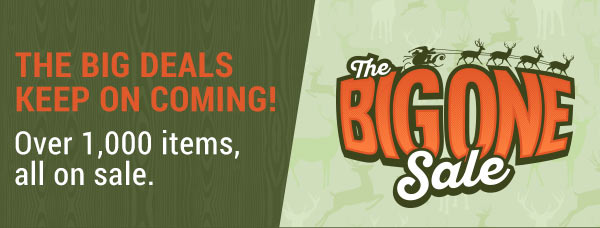 The Big One Sale! The big deals keep on coming! Over 1,000 items, all on sale.