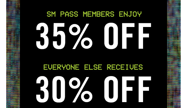 SM PASS Members enjoy 35% OFF plus free shipping | Everyone else receives 30% OFF plus free shipping!