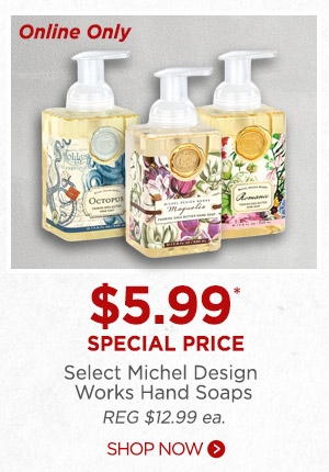 $5.99* Special select Michel Design Works hand soap. Shop now.