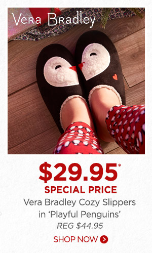 Vera Bradley $29.95* Special Price Vera Bradley Cozy Slippers in 'playful penguins' (REG $44.95). Shop now.