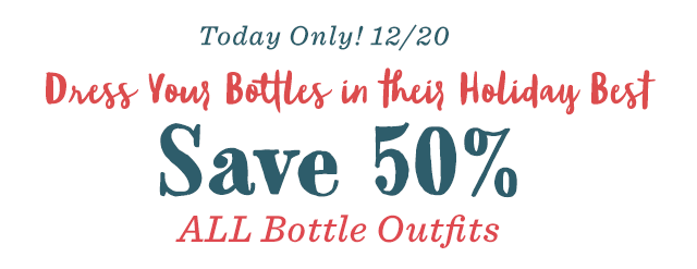 Today Only! Save 50% All Bottle Outfits