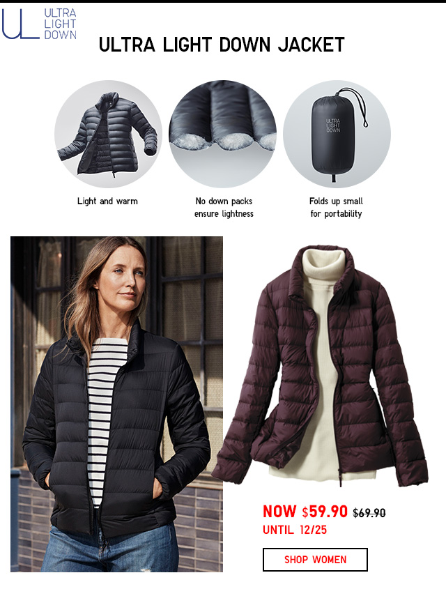 Women Ultra Light Down Jacket NOW $59.90 SHOP WOMEN ULTRA LIGHT DOWN JACKETS