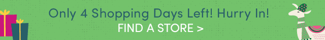 Only 4 Shopping Days Left! Hurry In! FIND A STORE