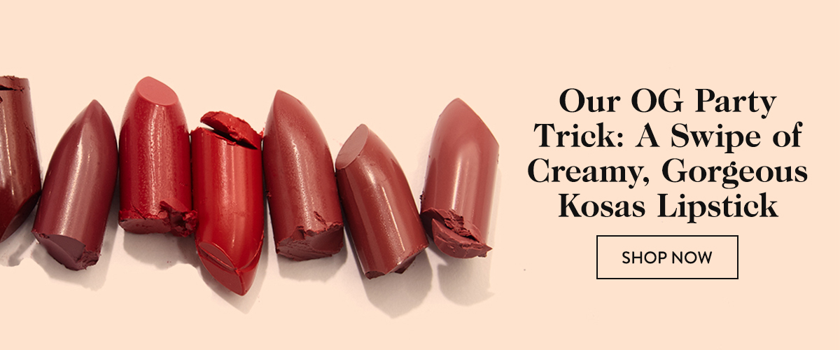 Our OG Party Trick: A Swipe of Creamy, Gorgeous Kosas Lipstick