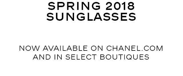 SPRING 2018 SUNGLASSES NOW AVAILABLE ON CHANEL.COM AND IN SELECT BOUTIQUES