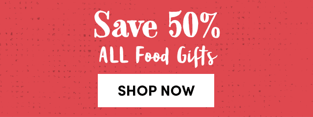 Save 50% ALL Food Gifts