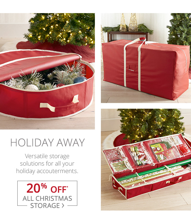 Holiday away. 20% off all Christmas storage.