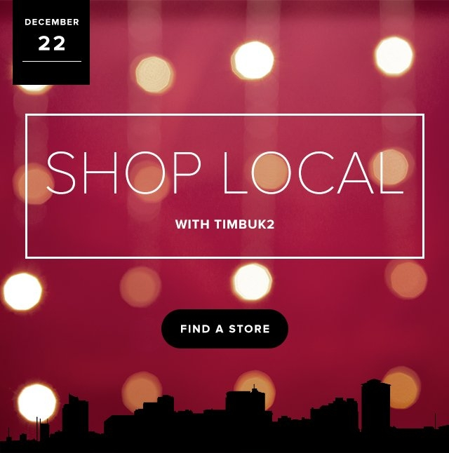 Dec 22  Shop Local with Timbuk2 | Find a store