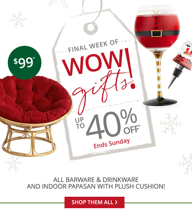 40% off all barware and drikware and $99 reg $159.95 all indoor papasans with Plush cushion
