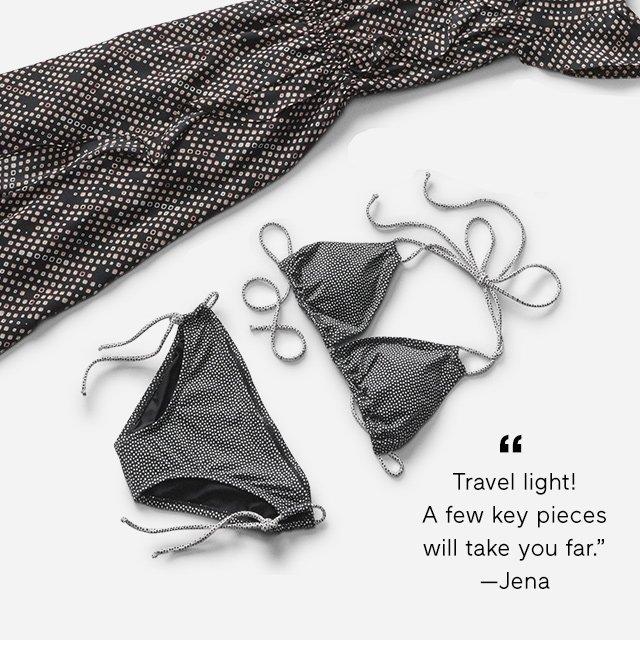 Travel light! A few key pieces will take you far.