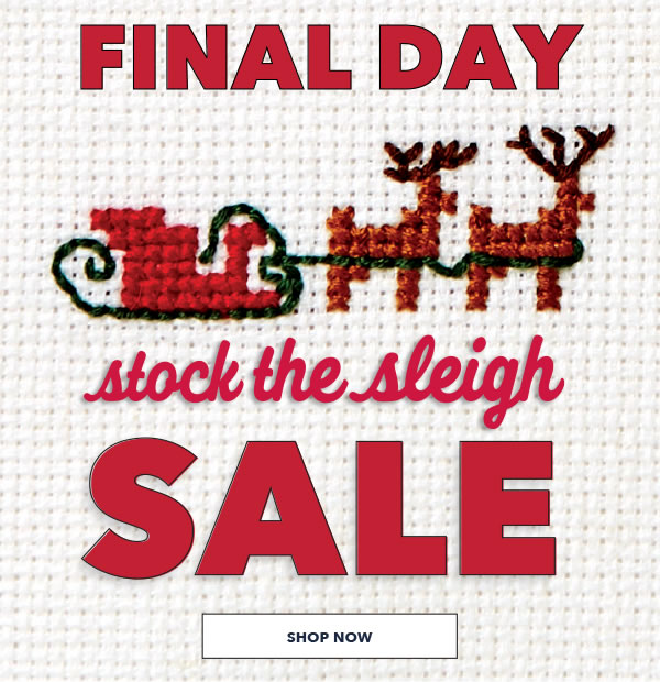 Final Day! Stock The Sleigh Sale. SHOP NOW.