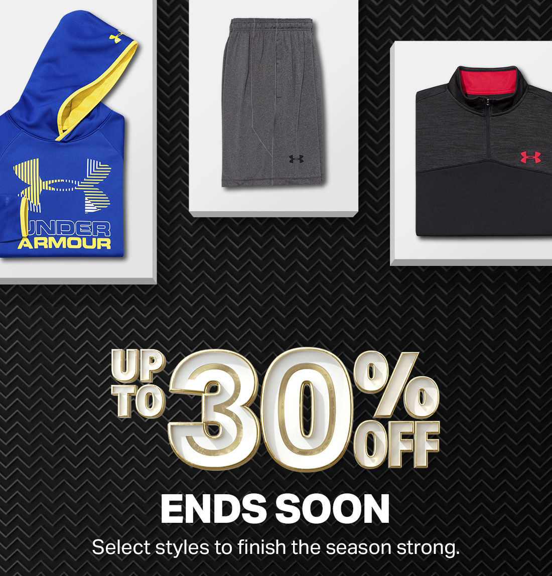UP TO 30% OFF - ENDS SOON - Select styles to finish the season strong.