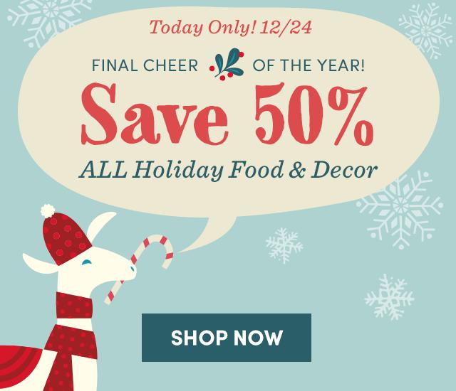 Save 50% All Holiday Food & Decor