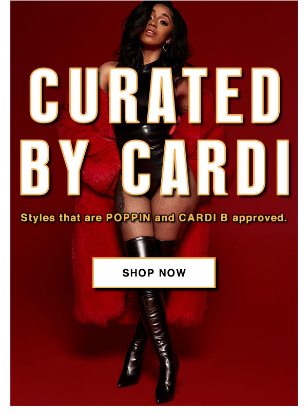 Curated by Cardi B: Styles that are POPPIN and CARDI B approved. Shop Now