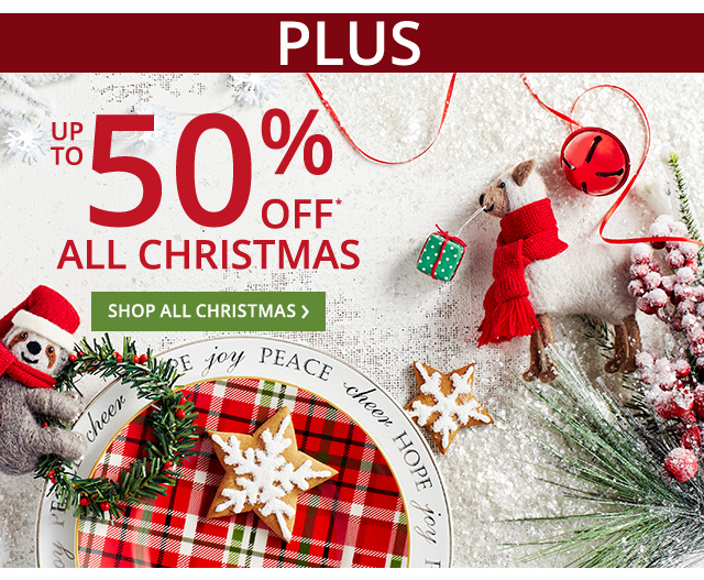 PLUS Up to 50% off all Christmas.