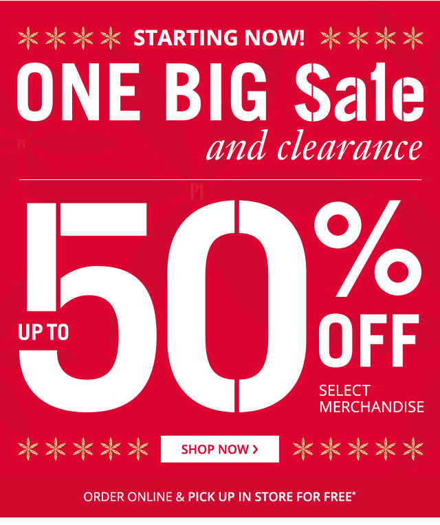 One big sale and clearance, up to 50% off select merchandise.