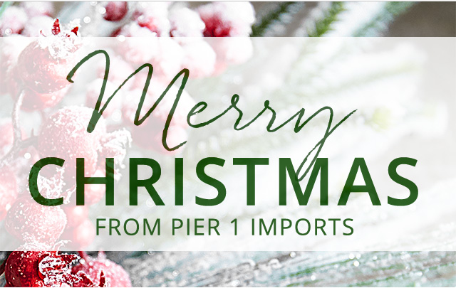 Merry Christmas from Pier 1 Imports.