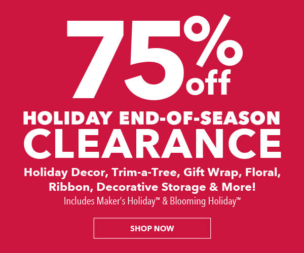 75% off Holiday End-of-Season Clearance. Holiday Decor, Trim-a-Tree, Gift Wrap, Floral, Ribbon, Decorative Storage and More! SHOP NOW.