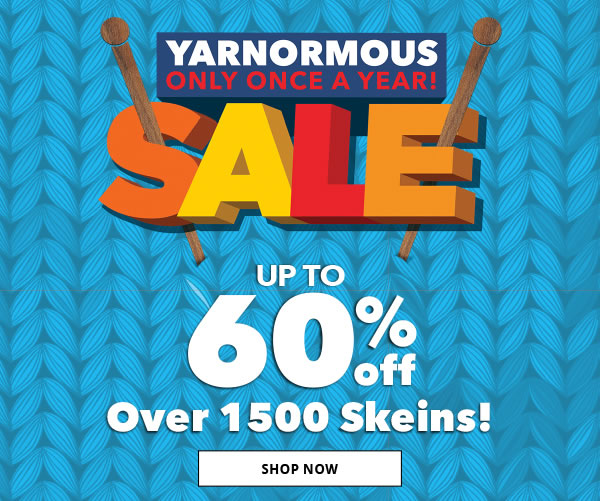 Yarnormous Sale. Only Once a Year! Up To 60% off Over 1,500 Skeins! SHOP NOW.