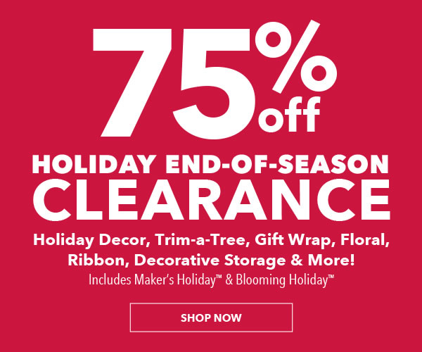 Holiday End-Of-Season Clearance. 75% off. Holiday Decor, Trim-a-Tree, Gift Wrap, Floral, Ribbon, Decorative Storage and More. SHOP NOW.