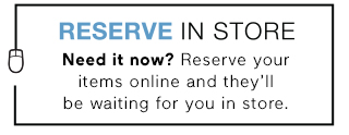 RESERVE IN STORE | LEARN MORE