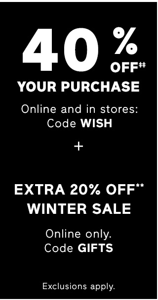 40% OFF YOUR PURCHASE + EXTRA 20% OFF** WINTER SALE