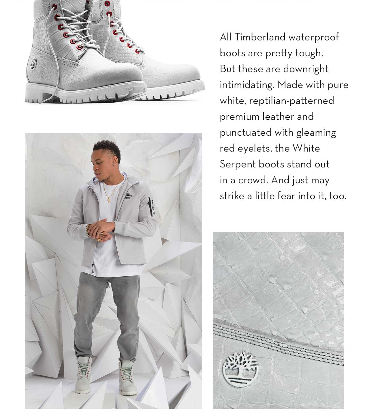 All Timberland waterproof boots are pretty tough. But these are downright intimidating. Made with pure white, reptilian-patterned premium leather and punctuated with gleaming red eyelets, the White Serpent boots stand out in a crowd. And just may strike a little fear into it, too.