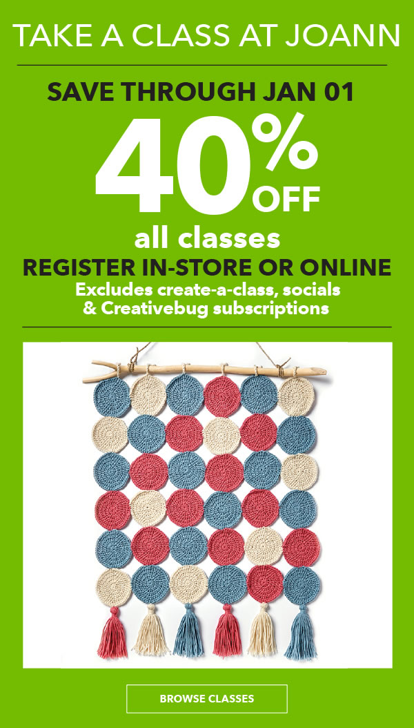 LEARN WITH JOANN. 40% off All Classes*. Exclusions apply. Register in-store or online.  BROWSE CLASSES.