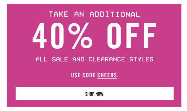 Take an additional 40% off all sale and clearance styles. Shop Now