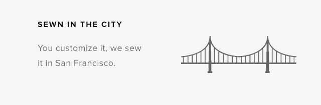 Sewn in the City  You Customize it, we sew it in San Francisco.