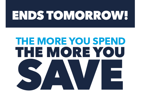 Final Day! The More You Spend, The More You Save.