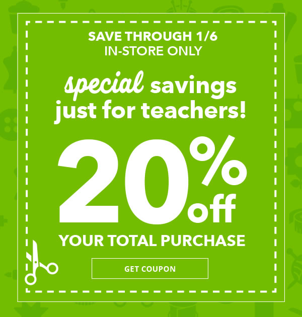 Special Savings Just for Teachers! Save through 1/6 In-Store Only. 20% off Your Total Purchase. GET COUPON.
