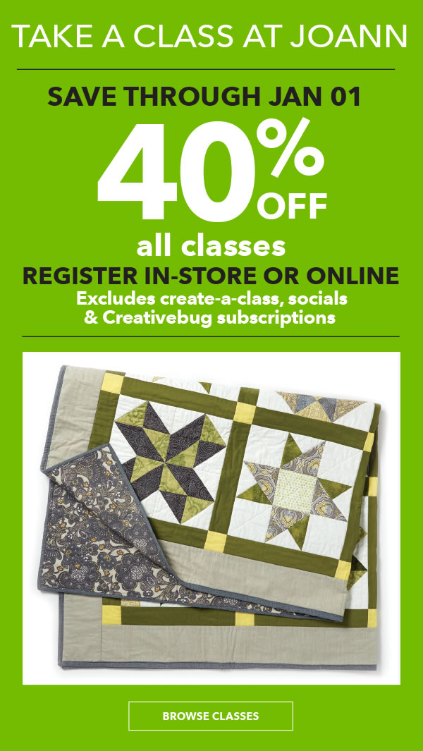 LEARN WITH JOANN 40% off All Classes* Register in-store or online. *Excludes Create-a-Class, Socials and Creativebug subscriptions. BROWSE CLASSES.