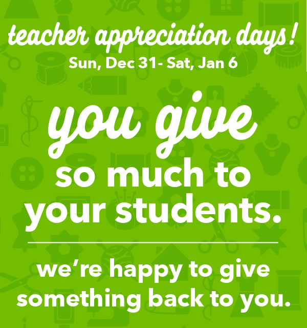 Teacher Apprecation Days! You give so much to your students. We're happy to give something back to you.