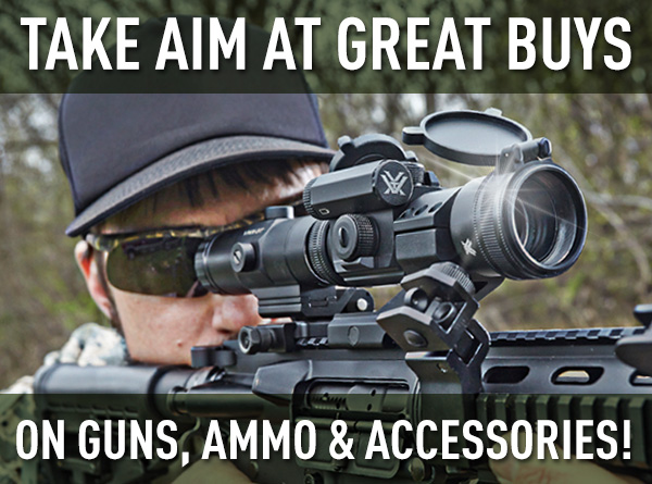Take Aim At Great Buys on Guns, Ammo & Accessories!