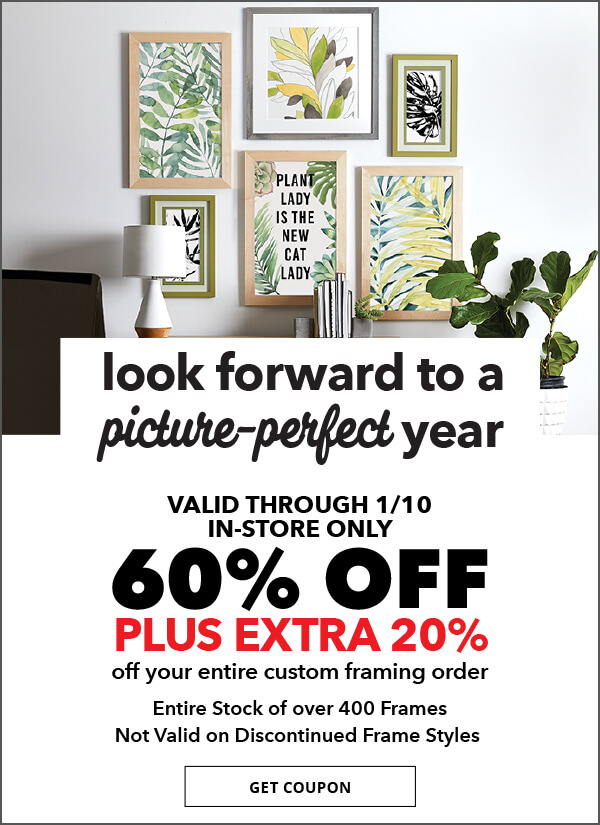 60% off plus extra 20% off Your Entire Custom Framing Order. Entire Stock of over 400 Frames. Not Valid on Discontinued Frame Styles.