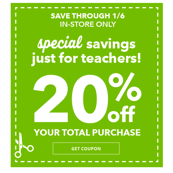 Special savings just for teachers. Save through Jan 6 in-store only 20% off your total purchase. GET COUPON.
