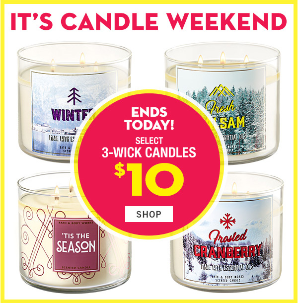 It's Candle Weekend! Ends today! Select 3-wick candles $10 - SHOP!