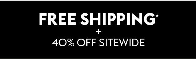 Free Shipping* + 40% Off Sitewide